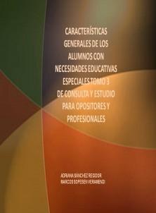 CARACTERÍSTICAS GENERALES DE LOS ALUMNOS CON NECESIDADES EDUCATIVAS ESPECIALES TOMO 3 MATERIAL DE CONSULTA Y ESTUDIO PARA OPOSITORES Y PROFESIONALES