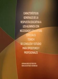 CARACTERÍSTICAS GENERALES DE LA RESPUESTA EDUCATIVA A LOS ALUMNOS CON NECESIDADES EDUCATIVAS ESPECIALES TOMO 4 DE CONSULTA Y ESTUDIO PARA OPOSITORES Y PROFESIONALES