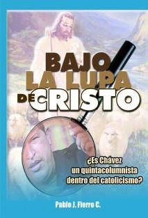 BAJO LA LUPA DE CRISTO. ¿Es Chávez un quintacolumnista dentro del catolicismo?
