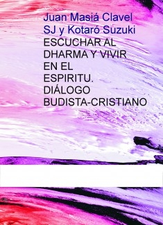 ESCUCHAR AL DHARMA Y VIVIR EN EL ESPIRITU.  DIÁLOGO BUDISTA-CRISTIANO