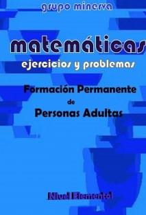 Matemáticas. Formación Permanente de Personas Adultas. EJERCICIOS Y PROBLEMAS de Nivel Elemental