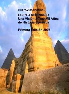 EGIPTO MILENARIO  Una Visión a Tres Mil Años de Historia Continua   Primera Edición 2007