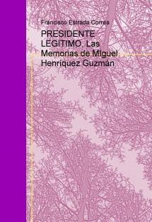 PRESIDENTE LEGITIMO, Las Memorias de MIguel Henríquez Guzmán