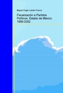 Fiscalización a Partidos Políticos. Estado de México 1999-2002