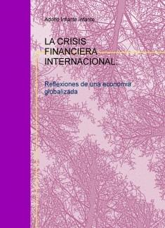 LA CRISIS FINANCIERA INTERNACIONAL: Reflexiones de una economia globalizada
