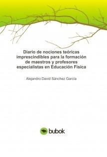Diario de nociones teóricas imprescindibles para la formación de maestros y profesores especialistas en Educación Física