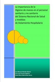 La importancia de la Higiene de Manos del personal sanitario y no sanitario del Sistema Nacional de Salud y Medidas de Aislamiento Hospitalario