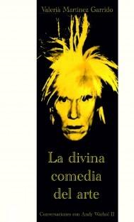 La divina comedia del arte. Diálogos con Andy Warhol II