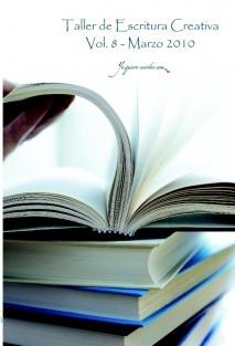 "Taller de Escritura Creativa Vol. 8 – Marzo 2010. ""YoQuieroEscribir.com"""