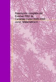 Resolución completa del Examen PAU de Canarias.Curso 2005-2006 Junio. Matemática II.