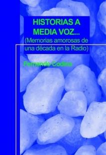HISTORIAS A MEDIA VOZ... (Memorias amorosas de una década en la Radio)