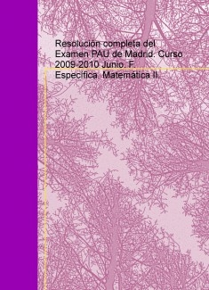 Resolución completa del Examen PAU de Madrid. Curso 2009-2010 Junio. F. Específica. Matemática II.