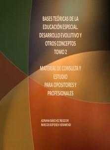 BASES TEÓRICAS DE LA EDUCACIÓN ESPECIAL. DESARROLLO EVOLUTIVO Y OTROS CONCEPTOS TOMO 2 MATERIAL DE CONSULTA Y ESTUDIO PARA OPOSITORES Y PROFESIONALES
