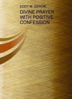 DIVINE PRAYER WITH POSITIVE CONFESSION