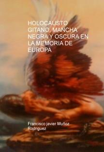 HOLOCAUSTO GITANO. MANCHA NEGRA Y OSCURA EN LA MEMORIA DE EUROPA