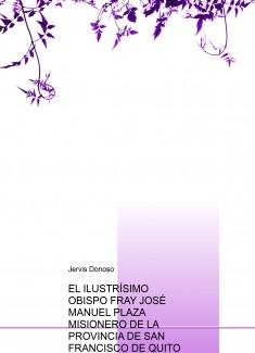 EL ILUSTRÍSIMO OBISPO FRAY JOSÉ MANUEL PLAZA MISIONERO DE LA PROVINCIA DE SAN FRANCISCO DE QUITO