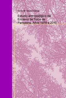 Estudio antropológico del Encierro de Toros de Pamplona. Años 1978 a 2010