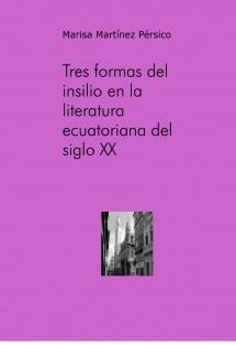 Tres formas del insilio en la literatura ecuatoriana del siglo XX. Medardo Ángel Silva, Hugo Mayo, Jorge Icaza y su proyección iberoamericana