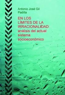 EN LOS LÍMITES DE LA IRRACIONALIDAD: análisis del actual sistema socioeconómico