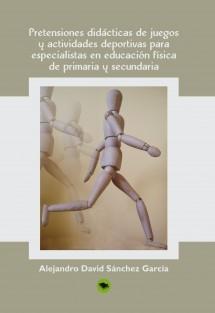 PRETENSIONES DIDÁCTICAS DE JUEGOS Y ACTIVIDADES DEPORTIVAS PARA ESPECIALISTAS EN EDUCACIÓN FÍSICA DE PRIMARIA Y SECUNDARIA