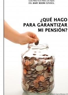 Guía práctica para los hijos del baby boom español. ¿Qué hago para garantizar mi pensión?