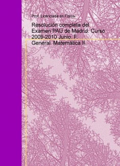 Resolución completa del Examen PAU de Madrid. Curso 2009-2010 Junio. F. General. Matemática II.
