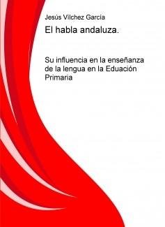 El habla andaluza. Su influencia en la enseñanza de la lengua en la Eduación Primaria