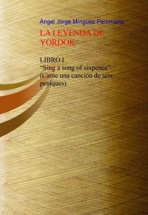 "LA LEYENDA DE  YORDOK LIBRO I ""Sing a song of sixpence"" (Cante una canción de seis peniques)"