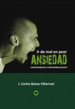 Libro Ansiedad: Ir de mal en peor. Afrontamiento contraproducente, autor José Carlos Baeza Villarroel