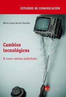 Cambios tecnológicos: hacia una reestructuración del sistema publicitario