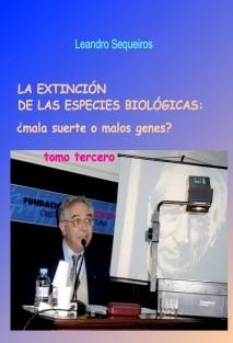LA EXTINCIÓN DE LAS ESPECIES:¿mala suerte o malos genes? tomo tercero