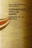 PONGAMOS QUE HABLO DE MADRID - EL MADRID DE LOS AUSTRIAS
