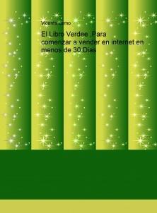 El Libro Verde Para comenzar a vender en internet en menos de 30 Dias