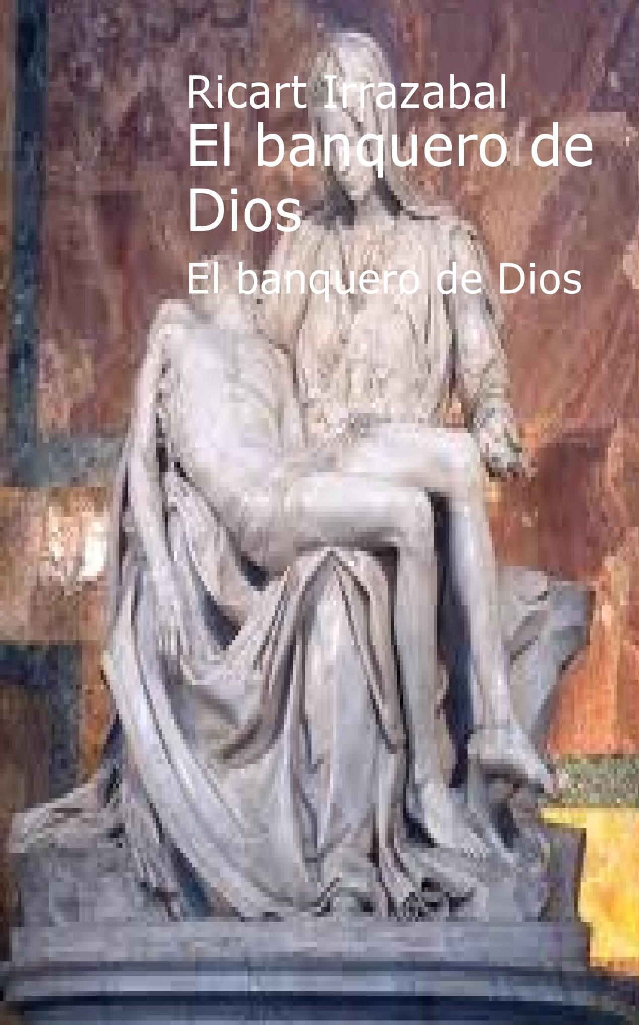 El Banquero De Dios Olga Beatriz Ricart Irrazabal Bubok