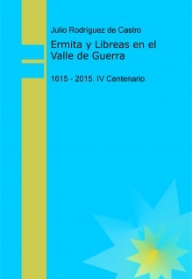 Ermita y Libreas en el Valle de Guerra, 1615 - 2015. IV Centenario