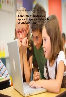 Entornos virtuales de aprendizaje: camino a la escuela virtual