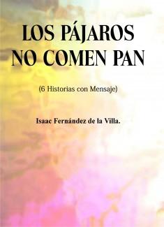 LOS PÁJAROS NO COMEN PAN (6 Historias con Mensaje)