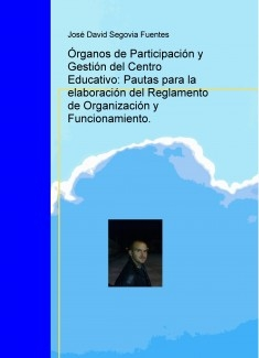Órganos de Participación y Gestión del Centro Educativo: Pautas para la elaboración del Reglamento de Organización y Funcionamiento.