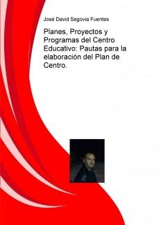 Planes, Proyectos y Programas del Centro Educativo: Pautas para la elaboración del Plan de Centro.