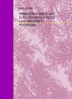 PRINCESAS DEL A.d.N. O EL HOLOCAUSTO DE LAS VIRGENES PODRIDAS