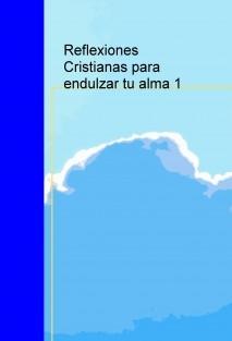 Reflexiones Cristianas para endulzar tu alma 1