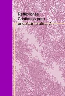 Reflexiones Cristianas para endulzar tu alma 2