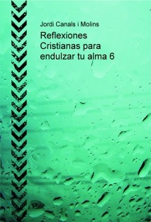 Reflexiones Cristianas para endulzar tu alma