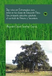 Diez rutas por Extremadura para incluir en tus clases de Educación Física. Una propuesta educativa adaptada al currículo de Primaria y Secundaria.