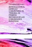 INTRODUCCION AL DERECHO COMUNITARIO: EL TRIBUNAL DE PRIMERA INSTANCIA DE LAS COMUNIDADES EUROPEAS