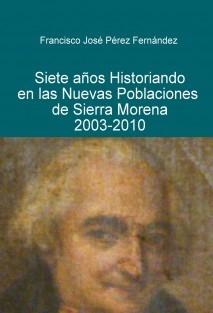 Siete años historiando en las Nuevas Poblaciones de Sierra Morena. 2003-2010.
