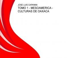 TOMO 1 - MESOAMERICA - CULTURAS DE OAXACA