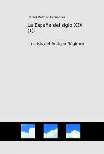 La España del siglo XIX (I): La crisis del Antiguo Régimen