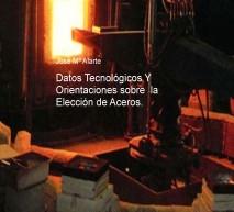 Datos Tenologicos Y Orientaciones sobre la Elección de Aceros.