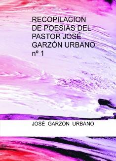 RECOPILACION DE POESIAS DEL PASTOR JOSÉ GARZÓN URBANO nº 1